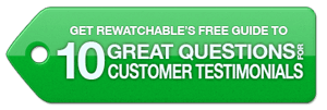 Get Rewatchable's FREE Guide - 10 GREAT Questions for Customer Testimonials